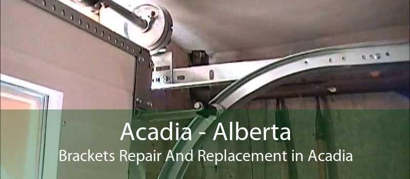 Acadia - Alberta Brackets Repair And Replacement in Acadia