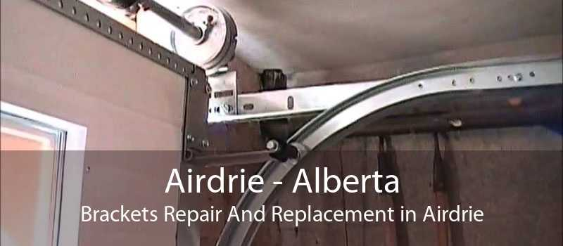 Airdrie - Alberta Brackets Repair And Replacement in Airdrie