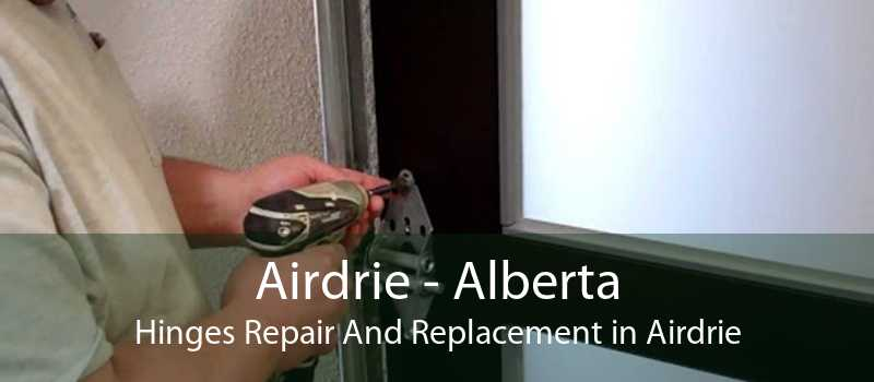 Airdrie - Alberta Hinges Repair And Replacement in Airdrie