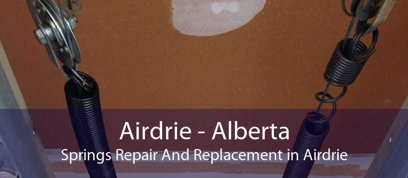 Airdrie - Alberta Springs Repair And Replacement in Airdrie