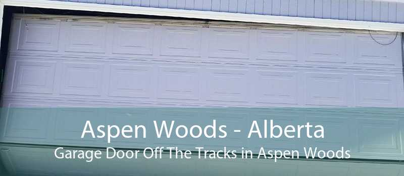 Aspen Woods - Alberta Garage Door Off The Tracks in Aspen Woods