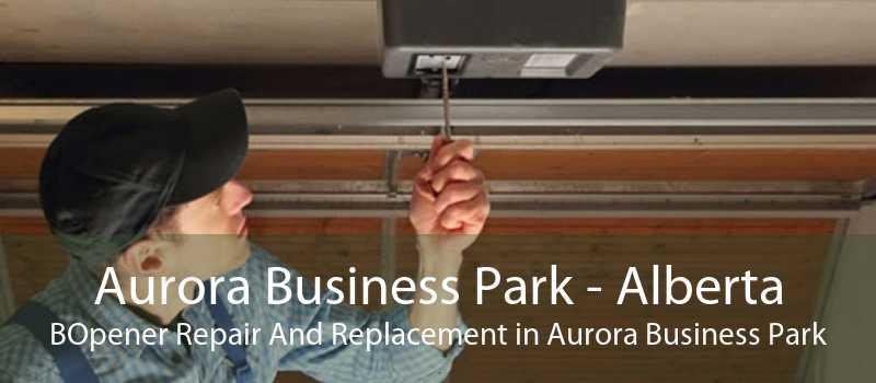 Aurora Business Park - Alberta BOpener Repair And Replacement in Aurora Business Park