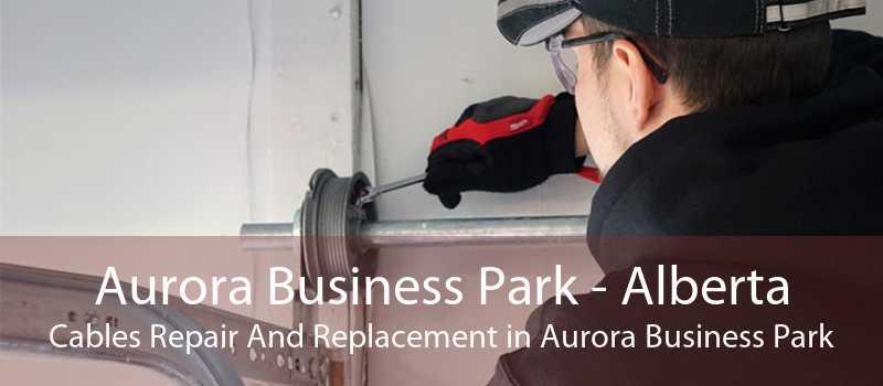 Aurora Business Park - Alberta Cables Repair And Replacement in Aurora Business Park