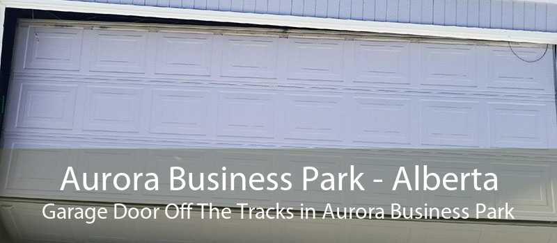Aurora Business Park - Alberta Garage Door Off The Tracks in Aurora Business Park