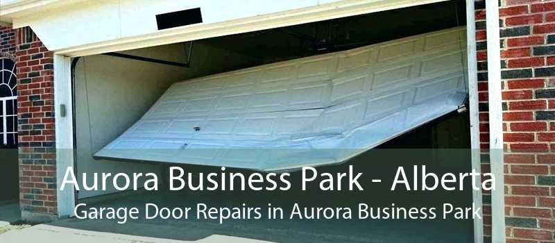 Aurora Business Park - Alberta Garage Door Repairs in Aurora Business Park