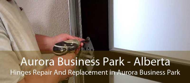 Aurora Business Park - Alberta Hinges Repair And Replacement in Aurora Business Park