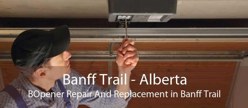 Banff Trail - Alberta BOpener Repair And Replacement in Banff Trail