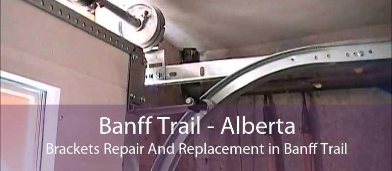 Banff Trail - Alberta Brackets Repair And Replacement in Banff Trail