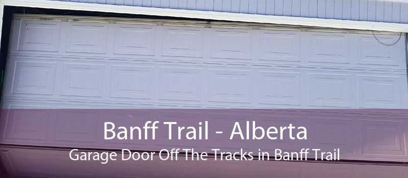Banff Trail - Alberta Garage Door Off The Tracks in Banff Trail
