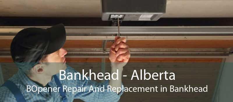 Bankhead - Alberta BOpener Repair And Replacement in Bankhead