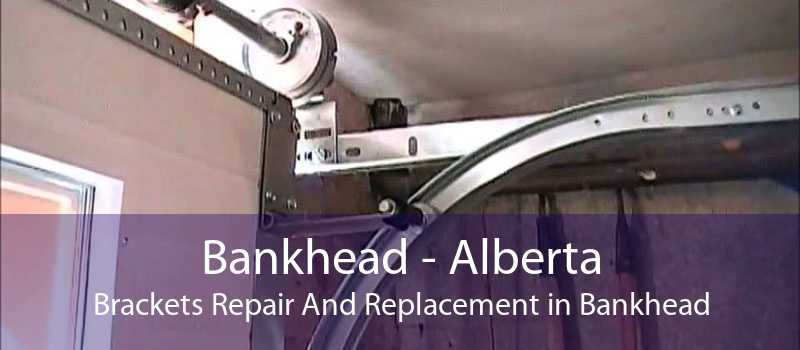 Bankhead - Alberta Brackets Repair And Replacement in Bankhead