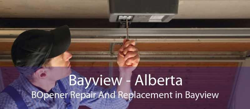 Bayview - Alberta BOpener Repair And Replacement in Bayview