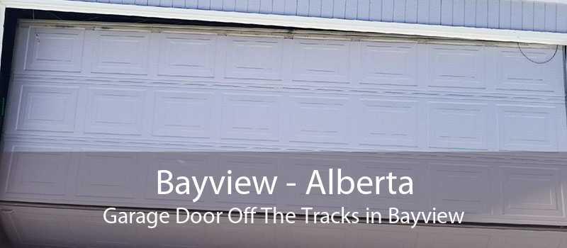 Bayview - Alberta Garage Door Off The Tracks in Bayview