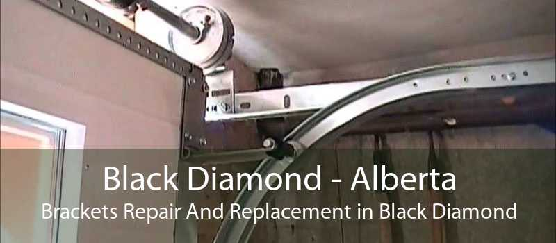 Black Diamond - Alberta Brackets Repair And Replacement in Black Diamond