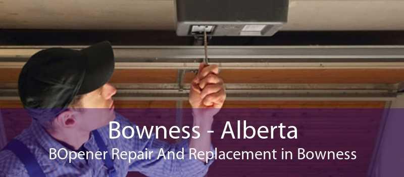Bowness - Alberta BOpener Repair And Replacement in Bowness