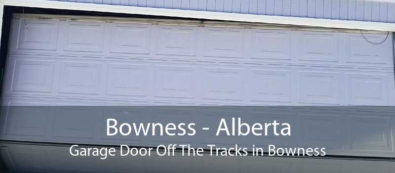 Bowness - Alberta Garage Door Off The Tracks in Bowness