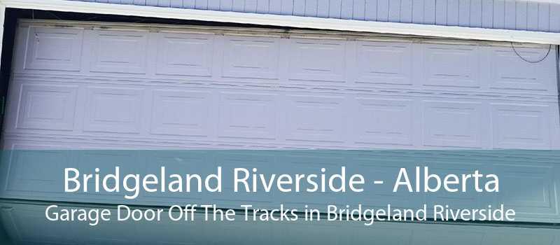 Bridgeland Riverside - Alberta Garage Door Off The Tracks in Bridgeland Riverside