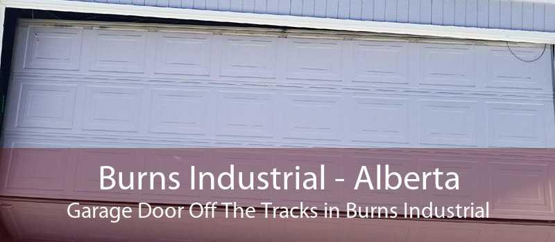 Burns Industrial - Alberta Garage Door Off The Tracks in Burns Industrial