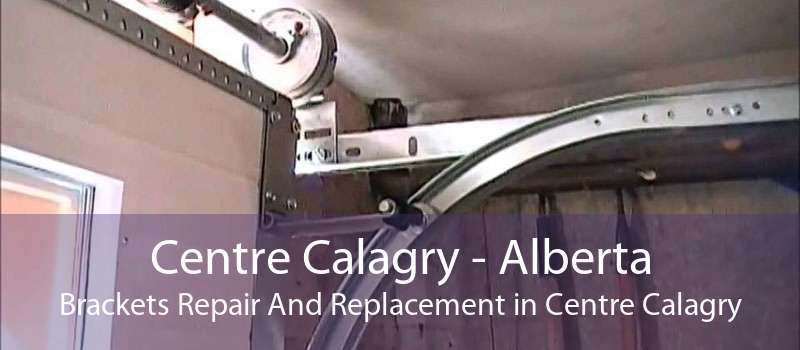 Centre Calagry - Alberta Brackets Repair And Replacement in Centre Calagry
