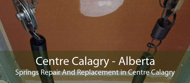 Centre Calagry - Alberta Springs Repair And Replacement in Centre Calagry