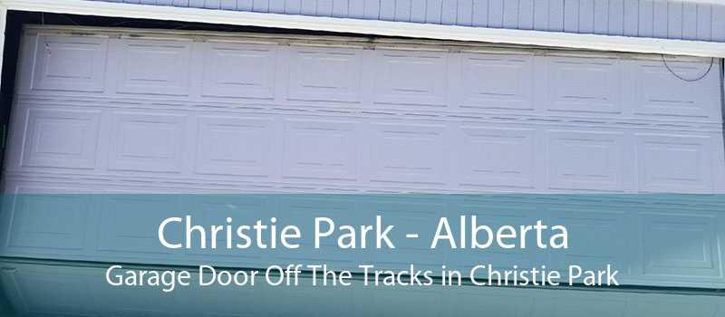 Christie Park - Alberta Garage Door Off The Tracks in Christie Park