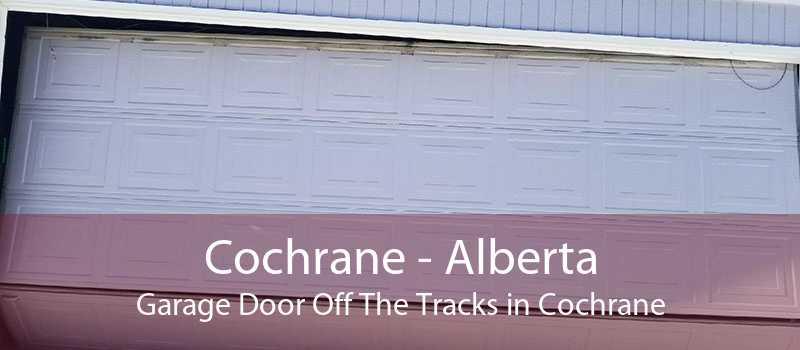 Cochrane - Alberta Garage Door Off The Tracks in Cochrane