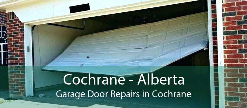 Cochrane - Alberta Garage Door Repairs in Cochrane