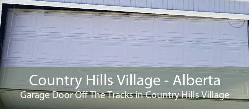 Country Hills Village - Alberta Garage Door Off The Tracks in Country Hills Village