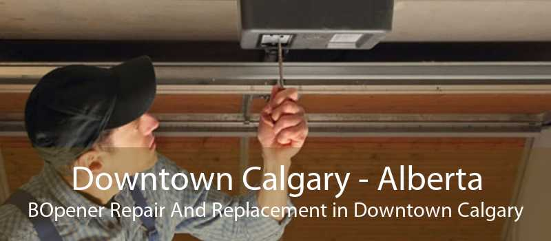 Downtown Calgary - Alberta BOpener Repair And Replacement in Downtown Calgary