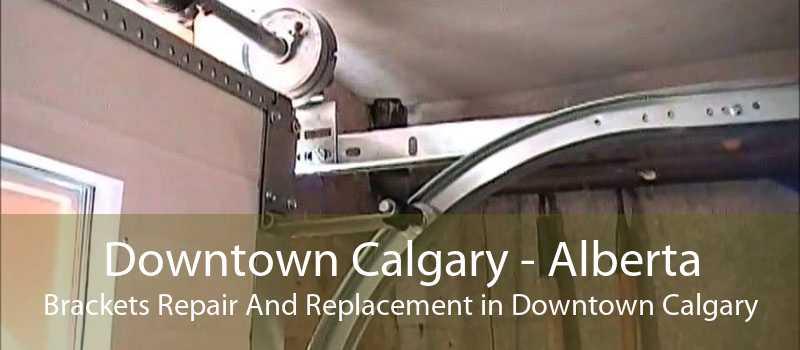 Downtown Calgary - Alberta Brackets Repair And Replacement in Downtown Calgary
