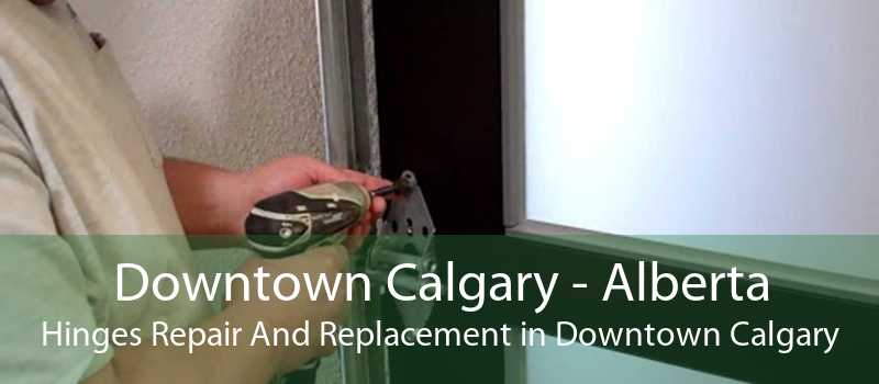 Downtown Calgary - Alberta Hinges Repair And Replacement in Downtown Calgary