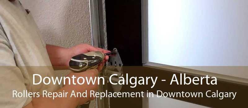 Downtown Calgary - Alberta Rollers Repair And Replacement in Downtown Calgary