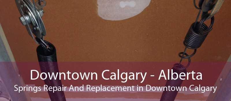 Downtown Calgary - Alberta Springs Repair And Replacement in Downtown Calgary