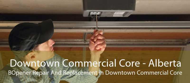 Downtown Commercial Core - Alberta BOpener Repair And Replacement in Downtown Commercial Core