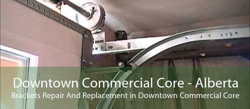 Downtown Commercial Core - Alberta Brackets Repair And Replacement in Downtown Commercial Core