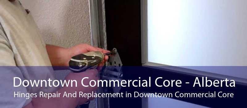 Downtown Commercial Core - Alberta Hinges Repair And Replacement in Downtown Commercial Core