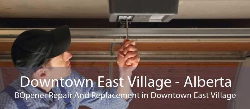 Downtown East Village - Alberta BOpener Repair And Replacement in Downtown East Village