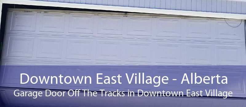 Downtown East Village - Alberta Garage Door Off The Tracks in Downtown East Village