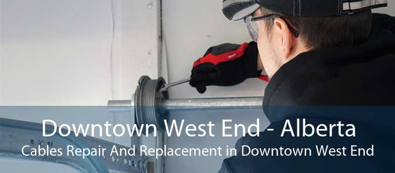 Downtown West End - Alberta Cables Repair And Replacement in Downtown West End
