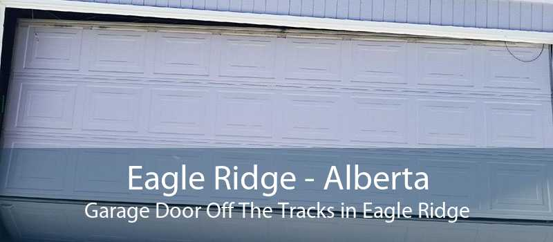Eagle Ridge - Alberta Garage Door Off The Tracks in Eagle Ridge