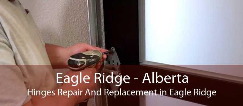 Eagle Ridge - Alberta Hinges Repair And Replacement in Eagle Ridge