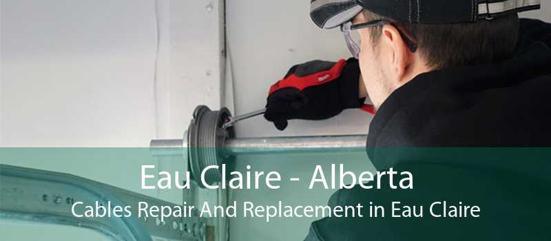 Eau Claire - Alberta Cables Repair And Replacement in Eau Claire