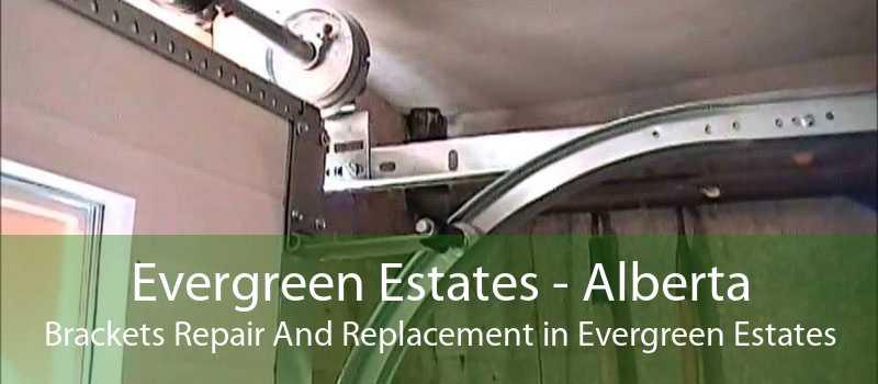 Evergreen Estates - Alberta Brackets Repair And Replacement in Evergreen Estates