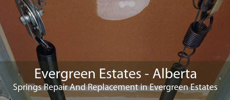 Evergreen Estates - Alberta Springs Repair And Replacement in Evergreen Estates