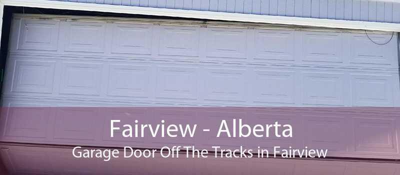 Fairview - Alberta Garage Door Off The Tracks in Fairview