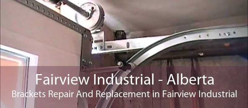Fairview Industrial - Alberta Brackets Repair And Replacement in Fairview Industrial