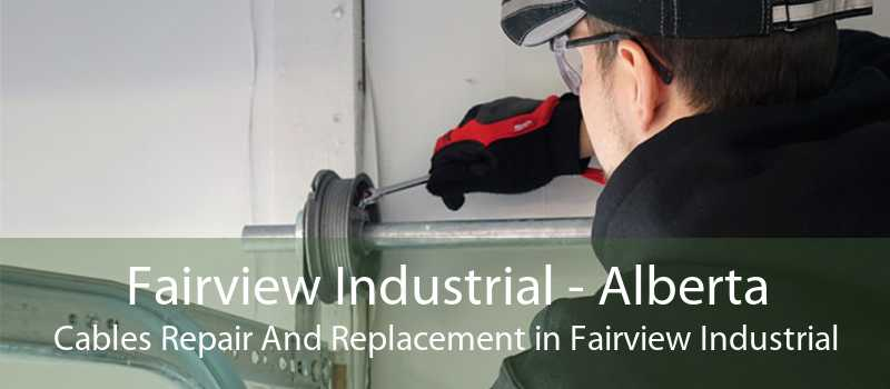 Fairview Industrial - Alberta Cables Repair And Replacement in Fairview Industrial