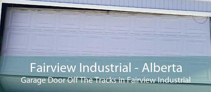 Fairview Industrial - Alberta Garage Door Off The Tracks in Fairview Industrial
