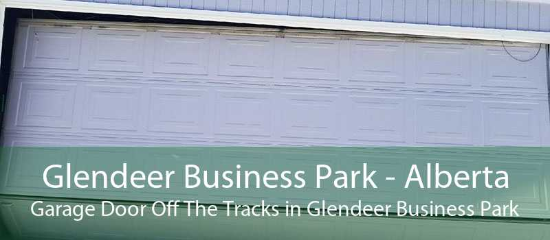 Glendeer Business Park - Alberta Garage Door Off The Tracks in Glendeer Business Park