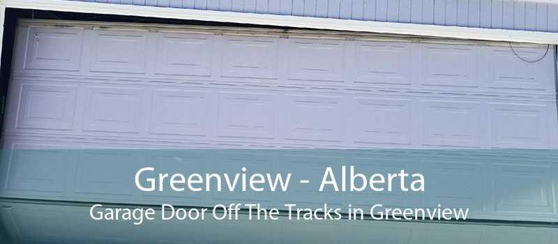 Greenview - Alberta Garage Door Off The Tracks in Greenview